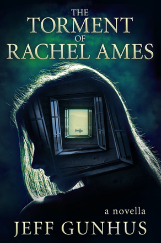 The Torment of Rachel Ames Jeff Gunhus