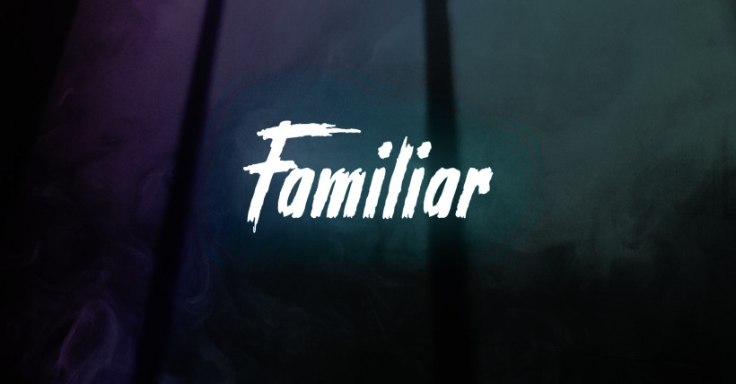 Familiar - coming 2020